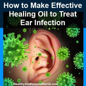How To Make Effective Healing Oil to Treat Ear Infection