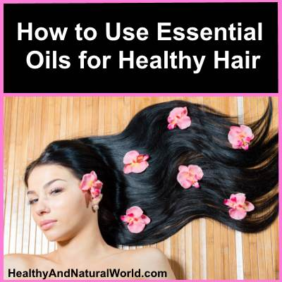 How to Use Essential Oils for Healthy Hair