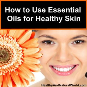 How to Use Essential Oils for Healthy Skin