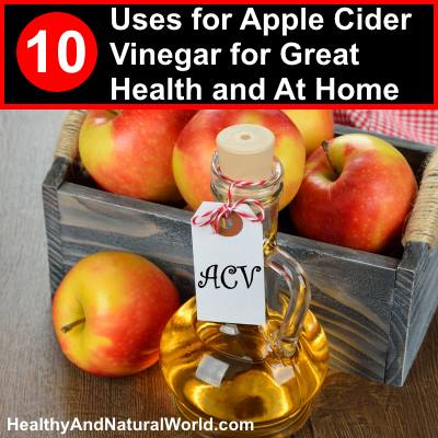 10 Uses for Apple Cider Vinegar for Great Health and At Home
