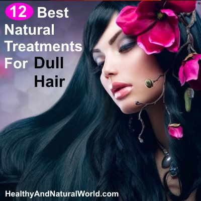 The 12 Best Natural Treatments for Dull Hair