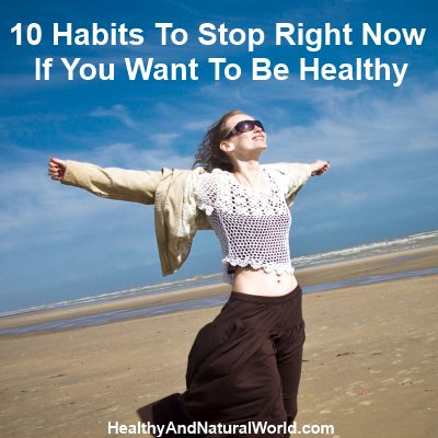10 Habits To Stop Right Now If You Want To Be Healthy
