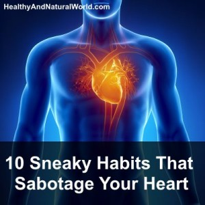 10 Sneaky Habits That Sabotage Your Heart