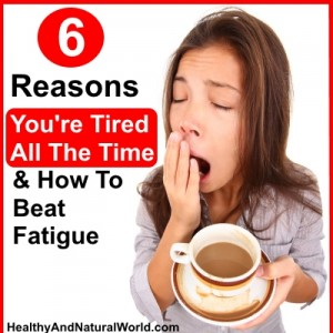 6 Reasons You're Tired All The Time and How To Beat Fatigue