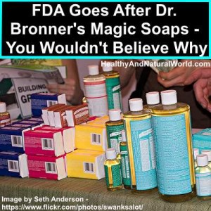 FDA Goes After Dr. Bronner's Magic Soaps - You Wouldn't Believe Why