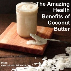 The Amazing Health Benefits of Coconut Butter