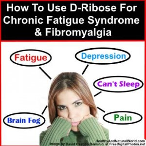 How To Use D-Ribose For Chronic Fatigue Syndrome & Fibromyalgia