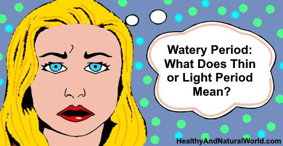 Watery Period: What Does Thin or Light Period Mean?